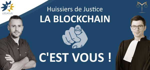 Huissiers de Justice : la blockchain, c'est vous !